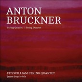 Anton Bruckner: String Quintet; String Quartet / Fitzwilliam String Quartet, James Boyd, violin
