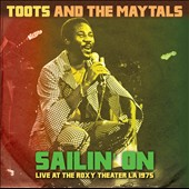 Toots & the Maytals: Sailin' On: Live at the Roxy Theater, Los Angeles 1975