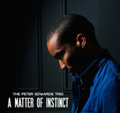 Peter Edwards Trio: A Matter of Instinct