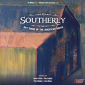 Southerly: Art Songs of the American South by James Sclater, Dan Locklair, Price Walden, John Musto / Jos Milton, tenor; Melinda Coffey Armstead, piano