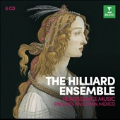 Renaissance Music of England, Italy, Spain, Mexico - Italian Madrigals; English Madrigals; William Byrd: Sacred music; The Courts of Ferdinand and isabella; Music in the New World / The Hilliard Ens. [6 CDs]