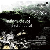 Anthony Cheung (b.1982): Modern compositions for small ensemble / Anthony Cheung, piano; James Baker, Talea Ensemble; Ensemble Intercontemporain