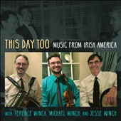 Terence Winch/Jesse Winch/Michael Winch: This Day Too: Music From Irish America [Digipak]