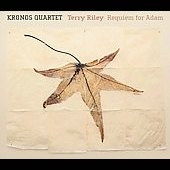 Riley: Requiem for Adam, etc / Terry Riley, Kronos Quartet