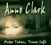 Anne Clark: Notes Taken Traces Left