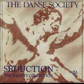 The Danse Society: Seduction: The Society Collection [PA]