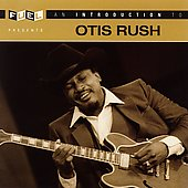 Otis Rush: An Introduction to Otis Rush