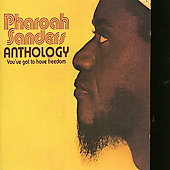 Pharoah Sanders: Anthology: You've Got to Have Freedom