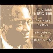 Leon Bibb: Praising Peace: A Tribute to Paul Robeson