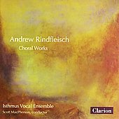 Rindfleisch: Choral Works / Isthmus Vocal Ensemble, et al