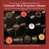 Various Artists: Unheard Ofs & Forgotten Abouts: Rare And Unheralded Gramophone Recordings From Around The World (1916-1964)