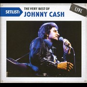 Johnny Cash: Setlist: The Very Best of Johnny Cash Live [Digipak]