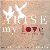 Tony Alonso/Marty Haugen: Arise My Love: Music For Weddings