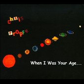 Chris Propfe: When I Was Your Age... [Digipak]