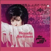 Wanda Jackson: The Party Ain't Over [Digipak]