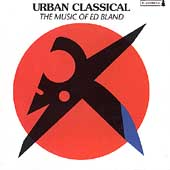 Urban Classical - The Music of Ed Bland