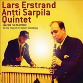 The Antti Sarpila Quintet/Lars Erstrand: Jazz on the Platform: In the Tracks of Benny Goodman