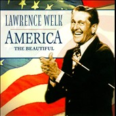 Lawrence Welk: America The Beautiful