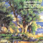 Fauré: The Complete Music for Piano / Kathryn Stott