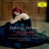 Melanchol&iacute;a: Spanish Arias and Songs / Patricia Petibon, Josep Pons