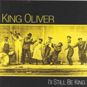 King Oliver: I'll Still Be King