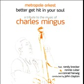 Randy Brecker/Metropole Orchestra: Better Get Hit In Your Soul: A Tribute To the Music of Charles Mingus