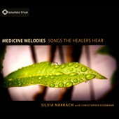 Christopher Eickmann/Silvia Nakkach: Medicine Melodies: Songs the Healers Hear [Digipak]