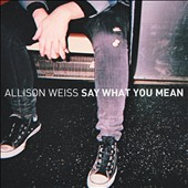 Allison Weiss: Say What You Mean [Digipak]