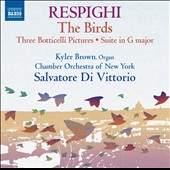 Respighi: The Birds; Three Botticelli Pictures; Suite in G major / Kyler Brown, organ; CO of New York