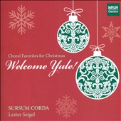 Welcome Yule! - Choral Favorites for Christmas by Charpentier, Bruckner, Gruber et al. / Sursum Corda; Seigel