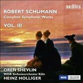 Schumann: Complete Symphonic Works, Vol. 3 - Cello Concerto; Symphony No. 2 (2nd version) / Oren Shevlin, cello; Koln SO