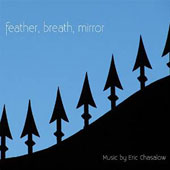Feather Breath Mirror: Music by Eric Chasalow