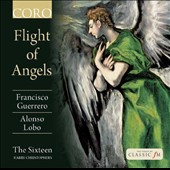 Flight of Angels: Sacred music for choir by Francisco Guerrero and Alonso Lobo / The Sixteen, Christophers