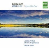 Daniel Carr (b.1972): Works Volume 1 - Songs and Solo Piano / Jessica Petrus, soprano; Mayumi Tayake, Christina Wright-Ivanova, piano