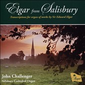 Elgar from Salisbury: Transcriptions for organ of works by Sir Edward Elgar / John Challenger, Salisbury Cathedral organ