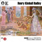 Henry Kimball Hadley (1871-1937): Salome, tone poem; Scherzo Diabolique; San Francisco; overtures to Othello & The Enchanted Castle; Cleopatra's Night