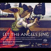 Let the Angels Sing - European Christmas Carols & Songs in New Arrangements for recorder & choir / Danish National Vocal Ens., Michala Petri, recorder