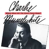 Charlie Musselwhite: Where Have All the Good Times Gone?