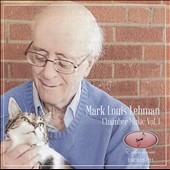 Mark Louis Lehman: Chamber Music, Vol. 1 / Rachel Patrick, violin; Cole Tutino, Alan Rafferty, cello; Albert Mülhböck, Angela Park, piano