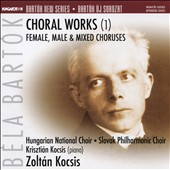Béla Bartók: Choral Works, Vol.1 - Female, Male & Mixed Choruses / Krisztián Kocsis, piano; Zoltán Kocsis, Hungarian National Choir; Slovak Philharmonic Choir