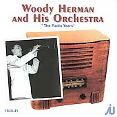 Woody Herman: The Radio Years: 1940-1941