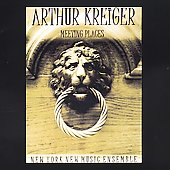 Arthur Kreiger: Meeting Places, etc / NY New Music Ensemble