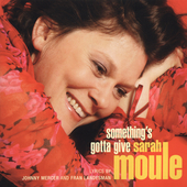 Sarah Moule: Something's Gotta Give *