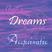 Acquisotic: That's How Dreams Go