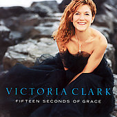 Victoria Clark (Vocals): Fifteen Seconds of Grace