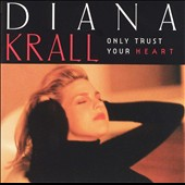 Diana Krall: Only Trust Your Heart