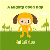Hullabaloo (Children's Music): A Mighty Good Day