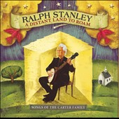 Ralph Stanley: A Distant Land to Roam: Songs of the Carter Family