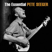 Pete Seeger (Folk Singer): The Essential Pete Seeger [Sony]