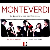Monteverdi: The Fourth Book of Madrigals / La Dolce Maniera